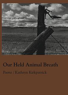 Our Held Animal Breath by Kathryn Kirkpatrick